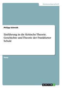 Einfuhrung in Die Kritische Theorie. Geschichte Und Theorie Der Frankfurter Schule