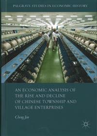 An Economic Analysis of the Rise and Decline of Chinese Township and Village Enterprises