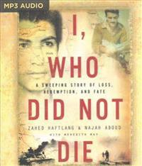 I, Who Did Not Die: A Sweeping Story of Loss, Redemption, and Fate
