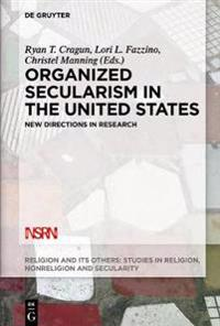 Organized Secularism in the United States: New Directions in Research