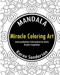 Miracle Coloring Art: Amazing Mandalas Coloring Book for Adults