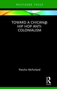 Toward a Chican@ Hip Hop Anti-colonialism