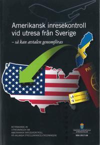 Amerikansk inresekontroll vid utresa från Sverige - så kan avtalen genomföras. SOU 2017:58 : Betänkande från Utredningen om amerikansk inresekontroll på Arlanda, Preclearanceutredningen