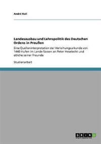 Landesausbau Und Lehnspolitik Des Deutschen Ordens in Preuen