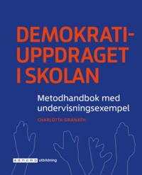 Demokratiuppdraget i skolan : metodhandbok med undervisningsexempel