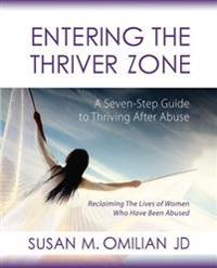 Entering the Thriver Zone: A Seven-Step Guide to Thriving After Abuse