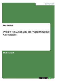 Philipp Von Zesen Und Die Fruchtbringende Gesellschaft