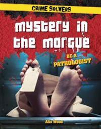 Mystery in the Morgue: Be a Pathologist