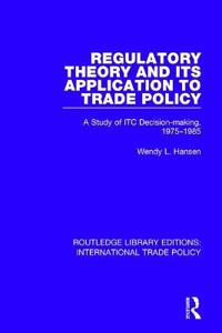 Regulatory Theory and Its Application to Trade Policy: A Study of Itc Decision-Making, 1975-1985