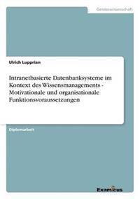 Intranetbasierte Datenbanksysteme Im Kontext Des Wissensmanagements - Motivationale Und Organisationale Funktionsvoraussetzungen