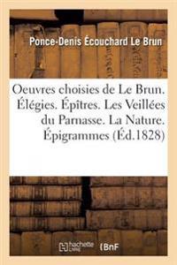 Oeuvres Choisies de Le Brun.  l gies.  p tres. Les Veill es Du Parnasse. La Nature.  pigrammes