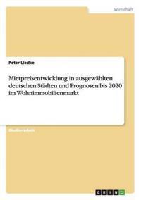 Mietpreisentwicklung in Ausgewahlten Deutschen Stadten Und Prognosen Bis 2020 Im Wohnimmobilienmarkt