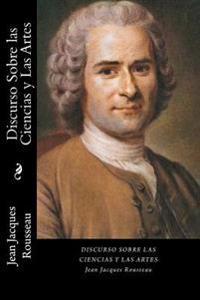 Discurso Sobre Las Ciencias y Las Artes (Spanish Edition)