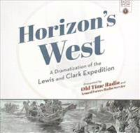 Horizon's West: A Dramatization of the Lewis and Clark Expedition
