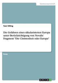 """Die Gefahren Eines Sakularisierten Europa Unter Berucksichtigung Von Novalis' Fragment """"Die Christenheit Oder Europa"""""""
