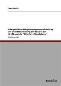 Edv-Gestutztes Mangelmanagement ALS Beitrag Zur Qualitatssicherung Am Beispiel Der Grobaustelle City-Carre Magdeburg