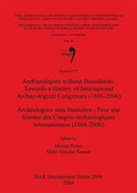 Archaeologists without Boundaries: Towards a History of International Archaeological Congresses (1866-2006) / Archeologues sans frontieres : Pour une