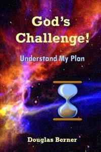 God's Challenge!: Understand My Plan