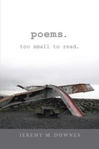 Poems. Too Small to Read.