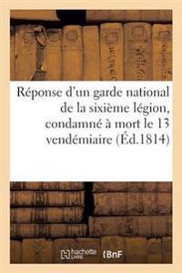 R�ponse d'Un Garde National de la Sixi�me L�gion, Condamn�� Mort Le 13 Vend�miaire,
