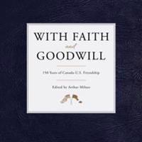 With Faith and Goodwill: 150 Years of Canada-U.S. Friendship