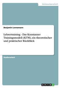 Lehrertraining - Das Konstanzer Trainingsmodell (Ktm), Ein Theoretischer Und Praktischer Ruckblick