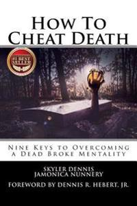 How to Cheat Death: Nine Keys to Overcoming a Dead Broke Mentality