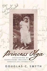 Princess Olga: Uncovering My Headstrong Mother's Venezuelan Connection