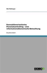 Kennzahlenorientiertes Personalcontrolling - Eine Informationsokonomische Betrachtung