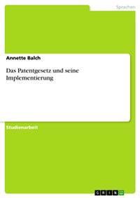 Das Patentgesetz Und Seine Implementierung