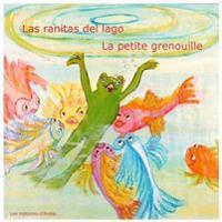 Las Ranitas del Lago - La Petite Grenouille: Un Cuento Bilingue Para Ninos - Livre Bilingue Pour Enfants