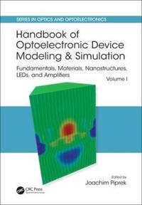 Handbook of Optoelectronic Device Modeling and Simulation: Fundamentals, Materials, Nanostructures, Leds, and Amplifiers, Vol. 1