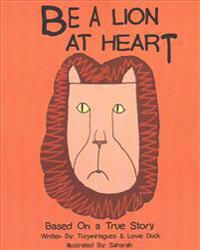 Be a Lion at Heart: Based on a True Story: Anti-Bullying