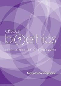 About Bioethics: Faith , Science and the Environment