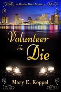 Volunteer to Die: A Denise Reed Mystery