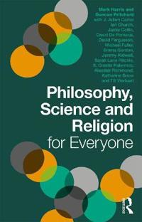 Philosophy, Science and Religion for Everyone