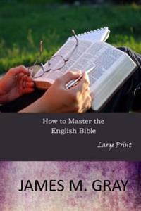 How to Master the English Bible: Large Print