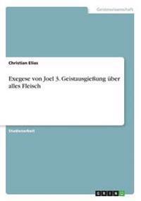 Exegese Von Joel 3. Geistausgieung Uber Alles Fleisch