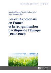 Les Exilés Polonais En France Et La Réorganisation Pacifique de l'Europe (1940-1989)