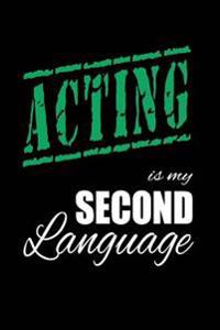 Acting Is My 2nd Language: Writing Journal Lined, Diary, Notebook for Men & Women