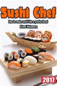 Sushi Chef: Guide to Learn Step by Step How Prepare Sushi