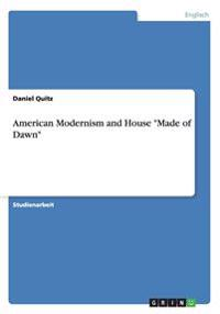 "American Modernism and House ""Made of Dawn"""