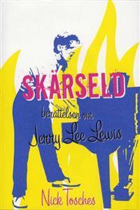 Skärseld : berättelsen om Jerry Lee Lewis