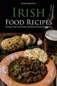 Irish Food Recipes: Classic Irish Food from Irish Bars Around the World