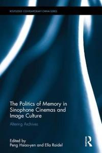 The Politics of Memory in Sinophone Cinemas and Image Culture