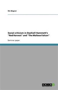 Social Criticism in Dashiell Hammett's Red Harvest and the Maltese Falcon