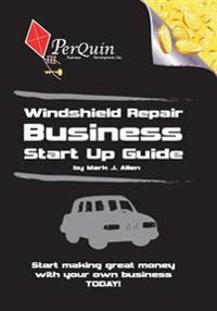 Windshield Repair Business Start-Up Guide