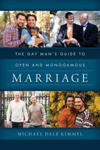 Gay Man's Guide to Open and Monogamous Marriage