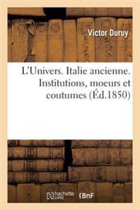 L'Univers. Italie Ancienne. Institutions, Moeurs Et Coutumes