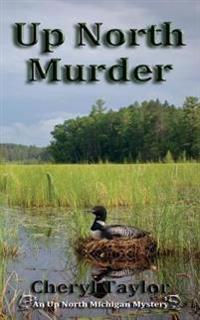 Up North Murder: Up North Michigan Mystery Book 1